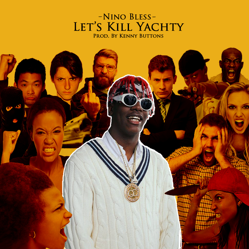 Let's Kill Yachty by Nino Bless Single Produced by Kenny Buttons