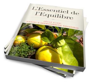 Essentiel de l'Equilibre, manuel d'aromathérapie holistique, huiles essentielles et médecine Chinoise