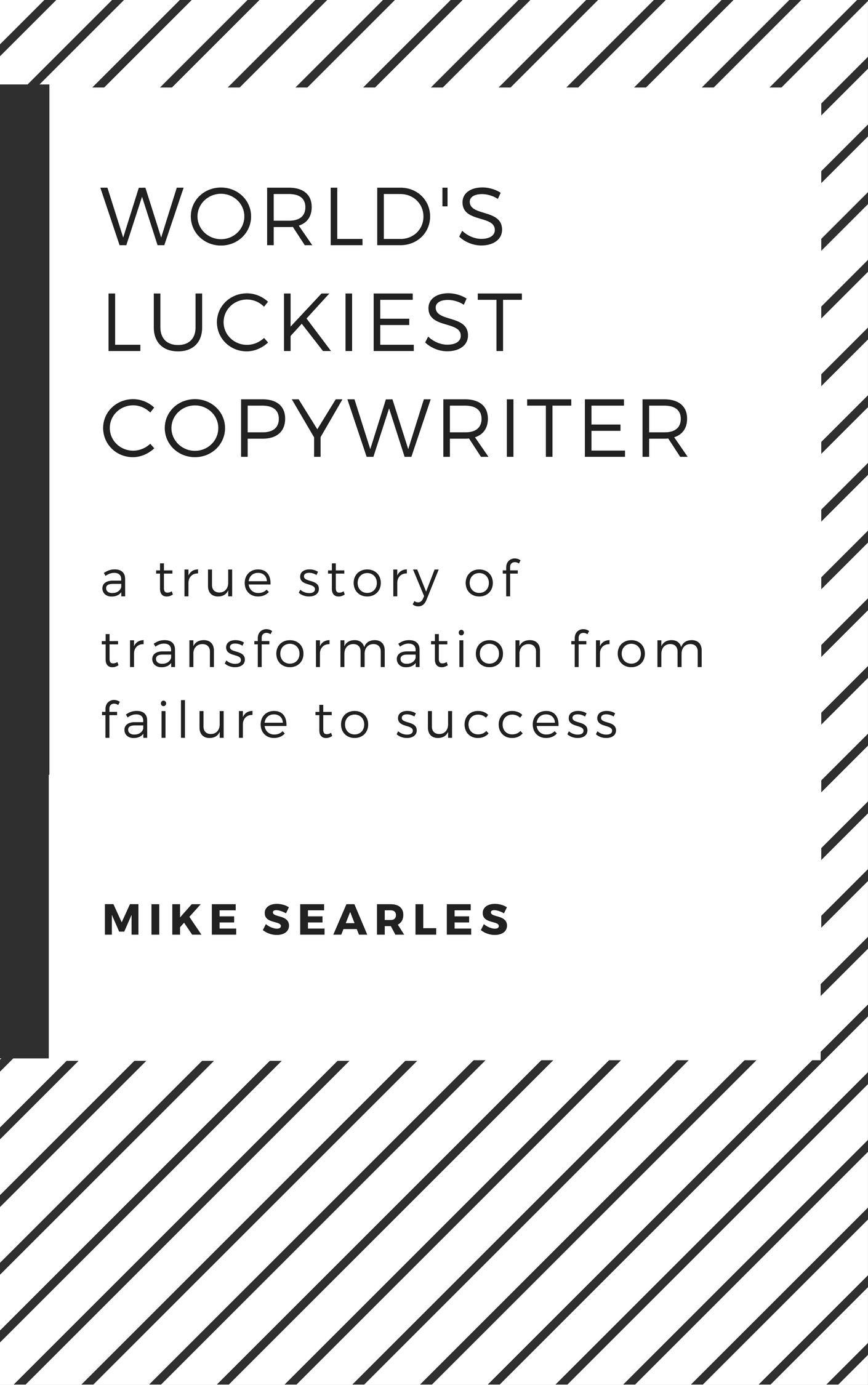 World's Luckiest Copywriter - Mike Searles