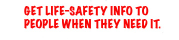 Get life safety info to people when they need it