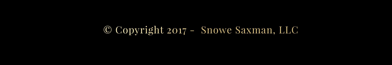 Copyright 2017 - Snowe Saxman, LLC