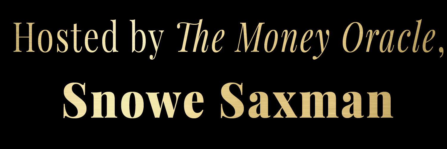 Hosted by The Money Oracle, Snowe Saxman