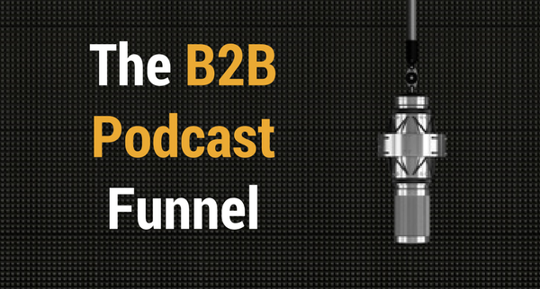 Podcast Funnel | B2B Sales Funnels
