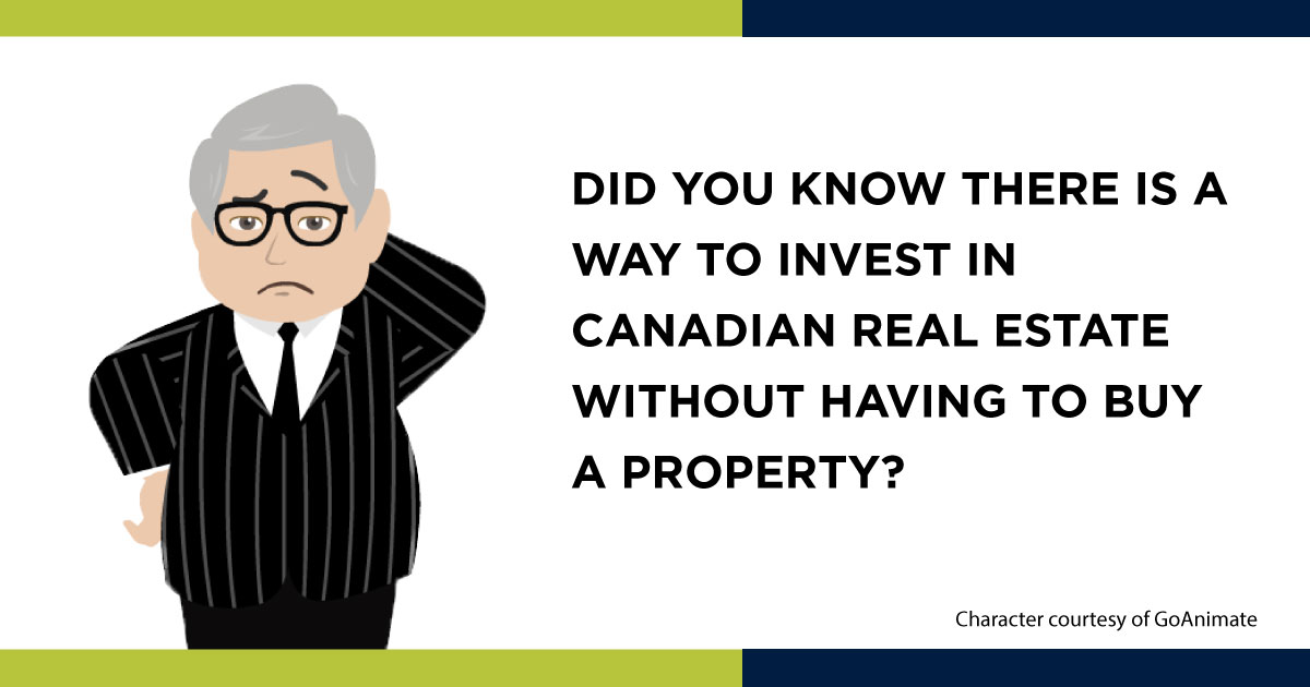 Did you know there is a way to invest in Canadian real estate without having to buy a property?