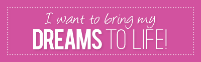 I want to bring my dreams to life!